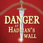 Danger at Hadrian's Wall #8 – by Lynne Benton – 19/09/20