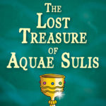The Lost Treasure of Aquae Sulis  #1 – by Lynne Benton – 26/09/20