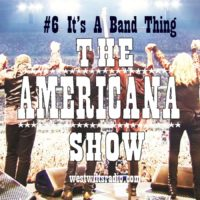 The Americana Show #6 – It's A Band Thing – 7/10/20